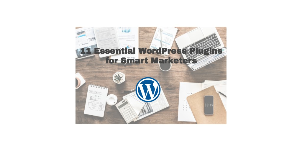 11 Essential WordPress Plugins for Smart Marketers