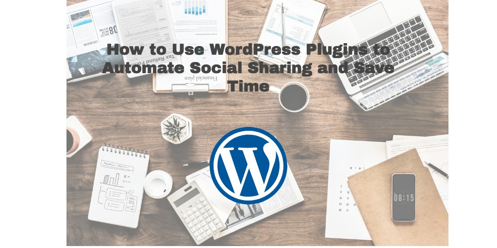 How to Use WordPress Plugins to Automate Social Sharing and Save Time 2